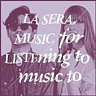 LA SERA /USA/ - Music for listening to music to