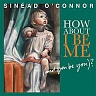 O´ CONNOR SINEAD - How about i be me(and you be you)?