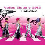 YELLOW SISTERS /CZ/ - 2013 remixed-2cd