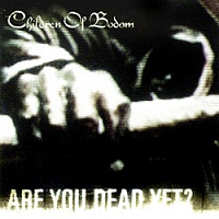 CHILDREN OF BODOM /FIN/ - Are you dead yet ?